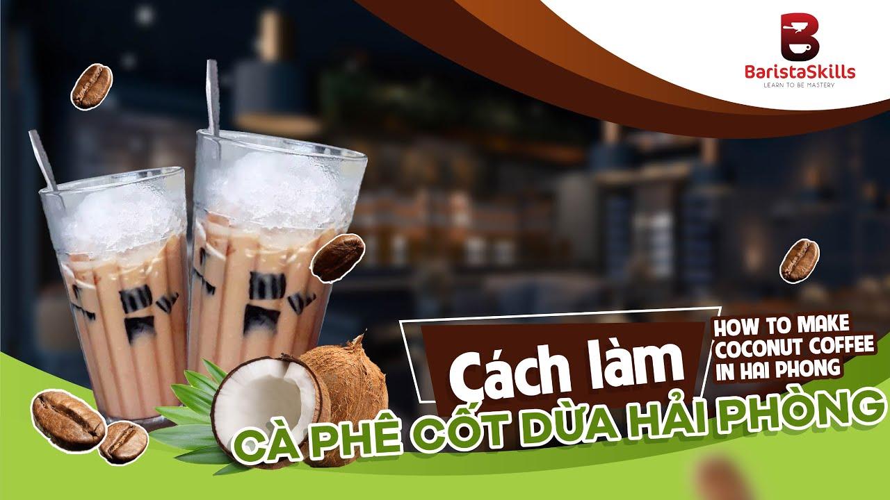 Cà phê cốt dừa Hải Phòng – Đón đầu xu hướng với công thức mới lạ