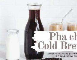 Cách làm 02 loại Cà Phê Cold Brew – How to Cold Brew Coffee